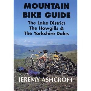 Mountain Bike Guide - The Lake District, the Howgills and Yorkshire