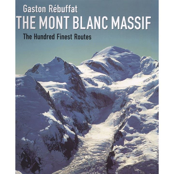 The Mont Blanc Massif - The Hundred Finest Routes