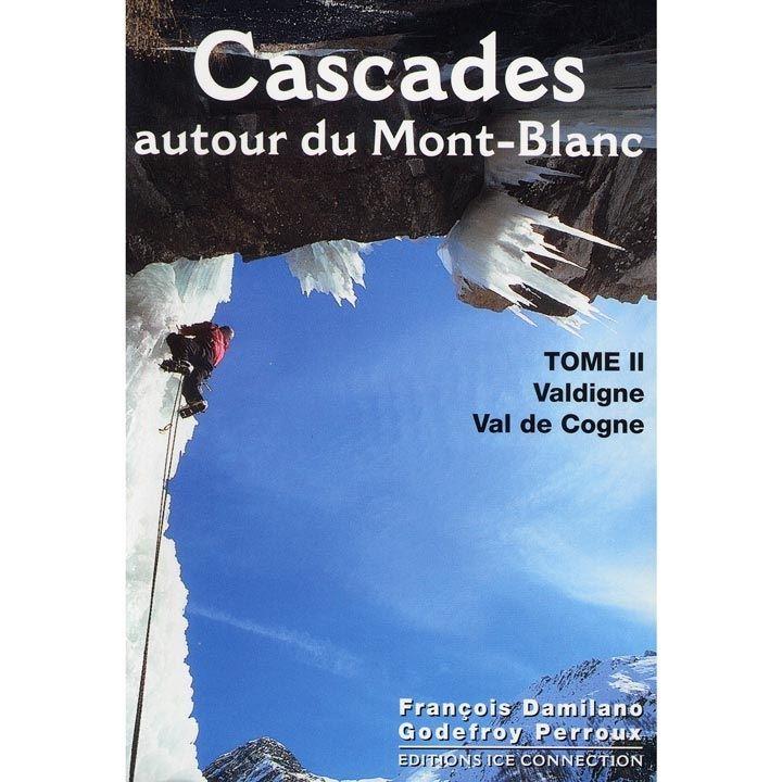 Cascades autour du Mont Blanc Volume 2