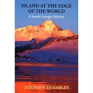 The Island at Edge of the World - A South Georgia Odyssey